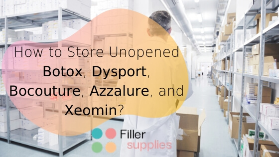 How to Store Unopened Botox, Dysport, Bocouture, Azzalure, and Xeomin – Simple Answers to Complicated Questions
