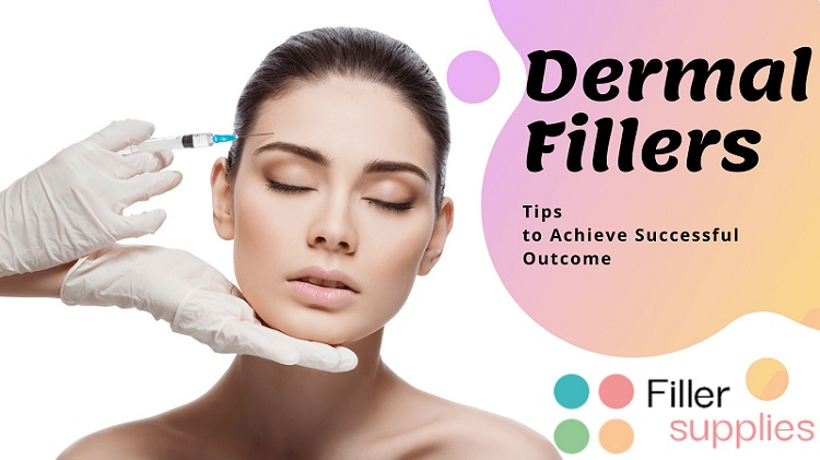 Dermal Fillers: Tips to Achieve Successful Outcomes