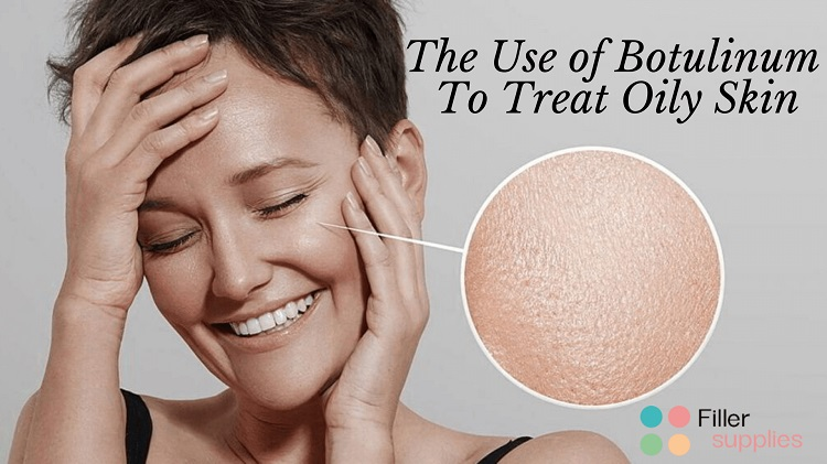 The Use of Botulinum To Treat Oily Skin