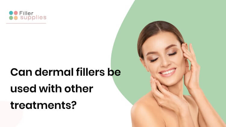 Can Dermal Fillers Be Used with Other Treatments?