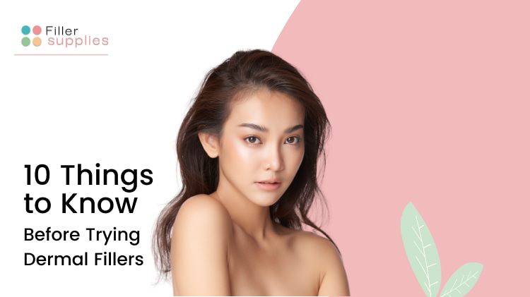 10 Things to Know before Trying Dermal Fillers