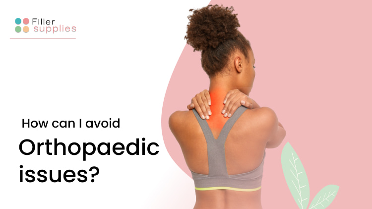 How can I avoid orthopaedic issues?